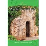 Prvního dne po sobotě - Jaroslav Kernal Ukřižování a vzkříšení Ježíše Krista