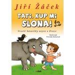 Tati, kup mi slona! - Žáček Jiří, Balcarová Veronika