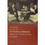Od Hirošimy po Bělehrad - Válka a mír v druhé polovině 20. století - Eichler Jan