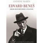 Edvard Beneš - Mezi Hitlerem a Stalinem - Antoine Marés