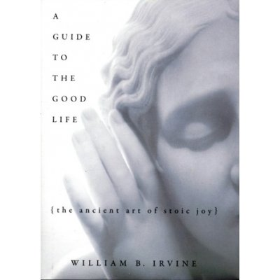 A Guide to the Good Life W. Irvine
