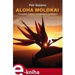 Aloha Molokai. Havajské ostrovy nevšedním pohledem - Petr Nazarov e-kniha