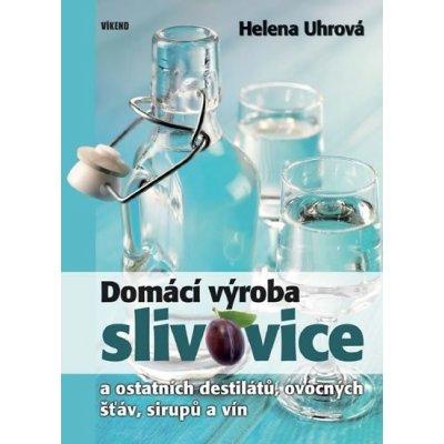 Domácí výroba slivovice a ostatních destilátů, ovocných šťáv, sirupů a vín - Helena Uhrová