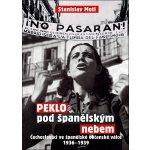 Peklo pod španělským nebem - Čechoslováci ve španělské občanské válce 1936-1939 - Motl Stanislav