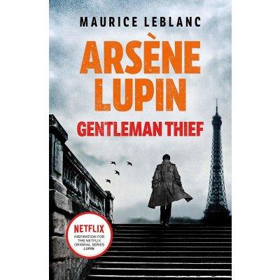 Arsene Lupin, Gentleman-Thief : the inspiration behind the hit Netflix TV series, LUPIN
