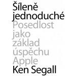 Šíleně jednoduché. Posedlost jako základ úspěchu Apple - Ken Segall