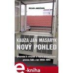 Kauza Jan Masaryk - nový pohled . Doznání k vraždě a tajný přešetřovací proces StB z let 1950–1951 - Václava Jandečková e-kniha
