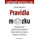 Pravidla mozku. Nejnovější vědecké poznatky pro úspěch v práci, doma i ve škole - John Medina