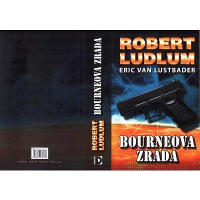 Bourneova zrada Pátý díl série o Jasonu Bourneovi! Robert Ludlum