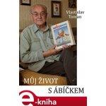 Můj život s ábíčkem - Vlastislav Toman