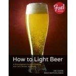How to Light Beer - Lavine Joe, Bartholomew Brad