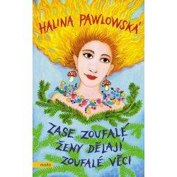 Zase zoufalé ženy dělají zoufalé věci - Pawlowská Halina