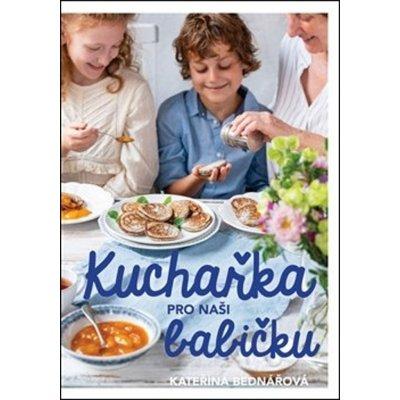 Kuchařka pro moderní babičku - Kateřina Bednářová