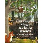 Slyšíš, jak mluví stromy? - Co všechno můžeš objevit v lese - Wohlleben Peter