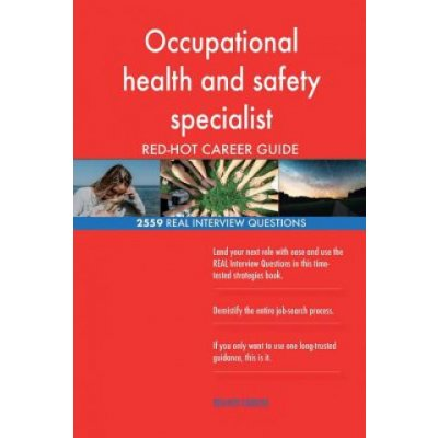 Occupational Health and Safety Specialist Red-Hot Career; 2559 Real Interview Qu