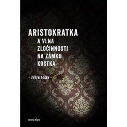 Aristokratka a vlna zločinnosti na zámku Kostka - Boček Evžen