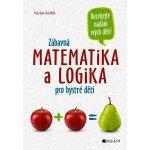 Zábavná matematika a logika pro bystré děti - Fořtík Václav