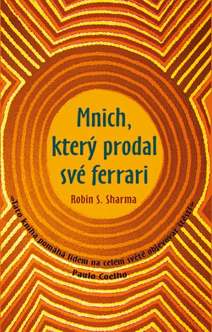 Mnich, který prodal své Ferrari - Robin S. Sharma od 166 Kč - Heureka.cz