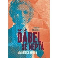 Ďábel se neptá - Mlynářská balada - Václav Matějka