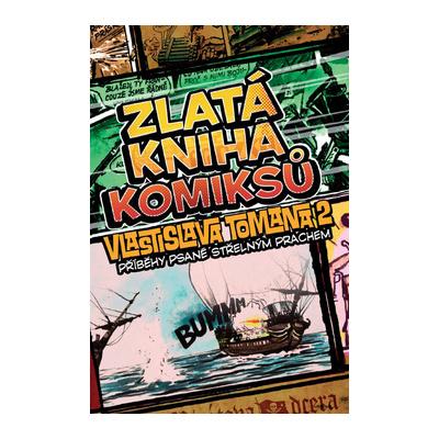 Zlatá kniha komiksů Vlastislava Tomana 2 - Příběhy psané střelným prachem - Vlastislav Toman