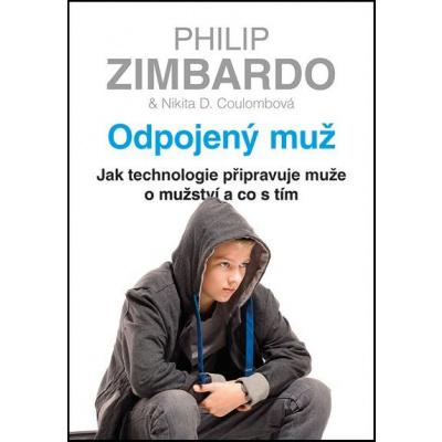 Odpojený muž: Jak technologie připravuje muže o mužství a co s tím - Nikita D. Coulombová, Philip Zimbardo [kniha]