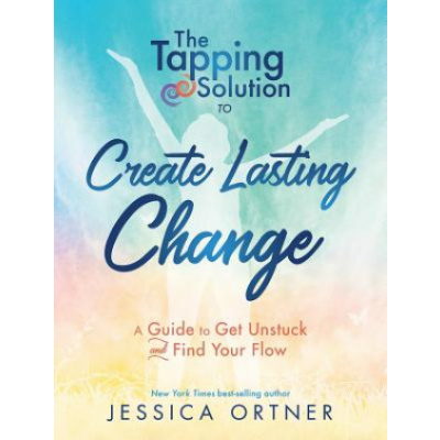 Tapping Solution To Create Lasting Change: How To Get Unstuck And Find Your Flow