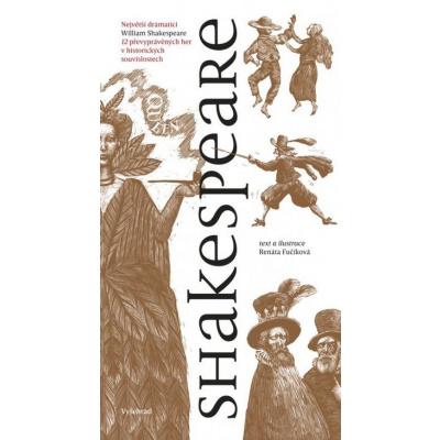 Shakespeare: 12 převyprávěných her v historických souvislostech - Renáta Fučíková [kniha]