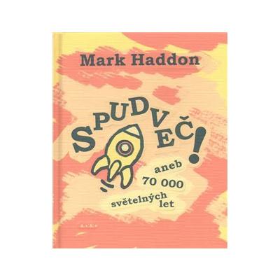 Spudveč! aneb 70 000 světelných let - Mark Haddon
