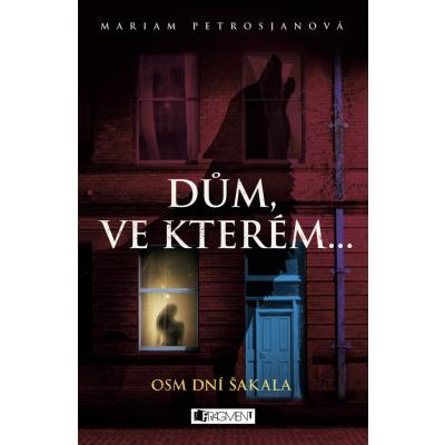 Dům, ve kterém… Osm dní Šakala - Mariam Petrosjanová