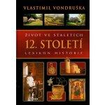 Život ve staletích - 12. století - Lexikon historie - Vlastimil Vondruška