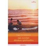 Jak rozvíjet dětskou spiritualitu - Peggy Joy Jenkinsonová