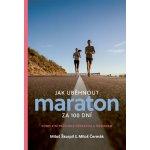 Jak uběhnout maraton za 100 dní - Kompletní průvodce přípravou a tréninkem