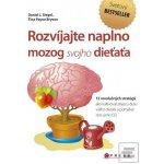 Rozvíjajte naplno mozog svojho dieťaťa - Daniel J. Siegel, M.D., Tina Payne Brys