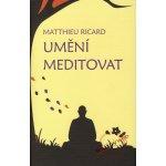 Umění meditovat - Matthieu Ricard