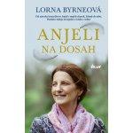 Anjeli na dosah - Lorna Byrneová