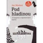 Pod hladinou: 33 kapitol o tajomstvách šachu, 2. doplnené vydanie - Ján Markoš