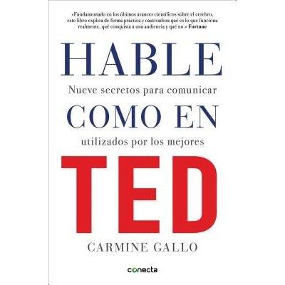 Hable Como en Ted: Nueve Secretos Para Comunicar Utilizados Por los Mejores = Talk Like TED Gallo Carmine Paperback