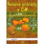 Řešené příklady v C# aneb C# skutečně prakticky - Josef Pirkl