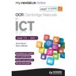 My Revision Notes OCR Cambridge Nationals in ICT Levels 1/2 Unit 1 Understanding Computer Systems Gillinder Brian