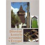 Dřevěné kostely a zvonice v Evropě - Jiří Langer, Karel Kuča