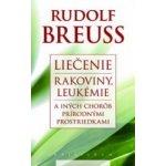 Liečenie rakoviny, leukémie a iných chorôb prírodnými prostriedkami (Rudolf Breuss)