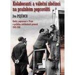 Kolaboranti a váleční zločinci na pražském popravišti - Ivo Pejčoch