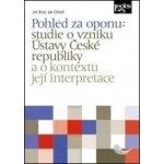 Pohled za oponu: studie o vzniku Ústavy České republiky a o kontextu její interpretace