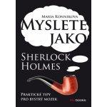 Myslete jako Sherlock Holmes Maria Konnikova
