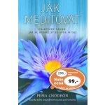 Jak meditovat - Praktický návod, jak se spřátelit se svou myslí - Chödrönová Pema