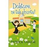 Doktore, ne tak zhurta! - Patrick Taylor