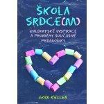 Škola srdce m - Waldorfské inspirace a proměny současné pedagogiky - Godi Keller