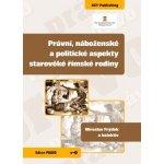 Právní, náboženské a politické aspekty starověké římské rodiny - Miroslav Frýdek