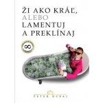 Ži ako kráľ, alebo lamentuj a preklínaj - Peter Dubaj