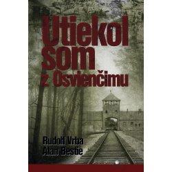 Utiekol som z Osvienčimu, Rudolf Vrba, Alan Bestic
